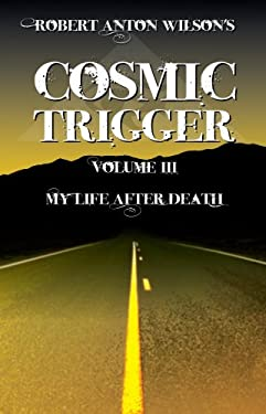 Cosmic Trigger III: My Life After Death 9781561841103
