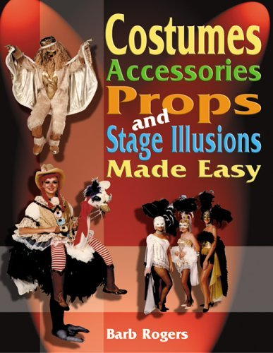 Costumes, Accessories, Props, and Stage Illusions Made Easy 9781566081030