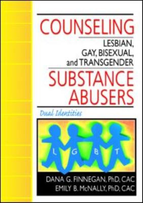 Counseling Lesbian, Gay, Bisexual, and Transgender Substance Abusers
