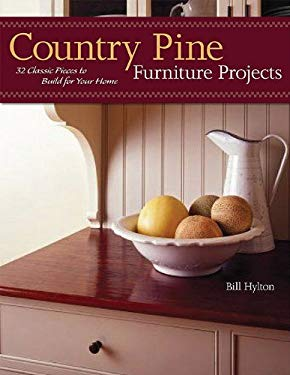 Country Pine Furniture Projects: 32 Classic Pieces to Build for Your Home 9781565233768