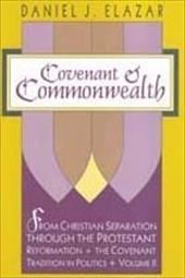 Covenant & Commonwealth: From Christian Separation Through the Protestant Reformation 6929067