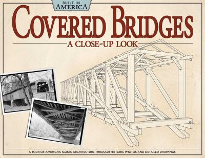 Covered Bridges: A Close Up Look: A Tour of America's Iconic Architecture Through Historic Photos and Detailed Drawings 9781565235618