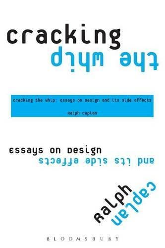 Cracking the Whip: Essays on Design and Its Side Effects 9781563673900