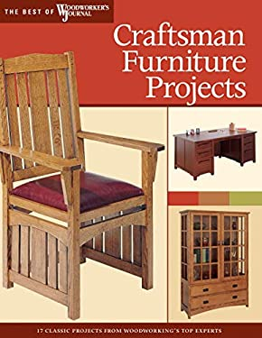 Craftsman Furniture Projects: Timeless Designs and Trusted Techniques from Woodworking's Top Experts 9781565233249