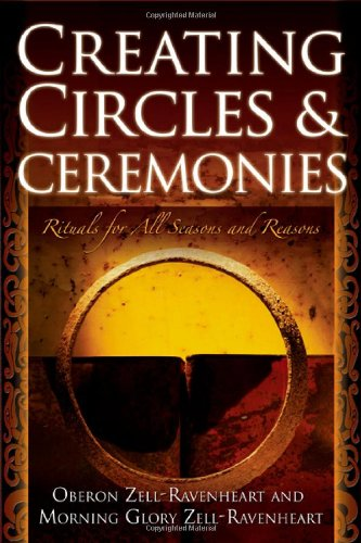 Creating Circles & Ceremonies: Rituals for All Seasons and Reasons 9781564148643