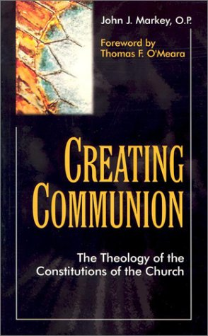 Creating Communion: The Theology of the Constitutions of the Church 9781565481794