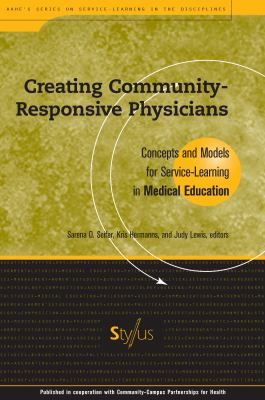Creating Community-Responsive Physicians: Concepts and Models for Service-Learning in Medical Education 9781563770142