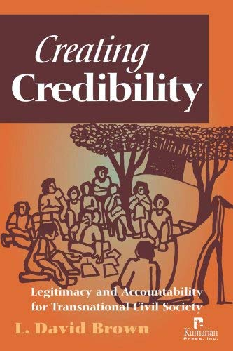 Creating Credibility: Legitimacy and Accountability for Transnational Civil Society 9781565492639