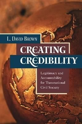 Creating Credibility: Legitimacy and Accountability for Transnational Civil Society 9781565492646