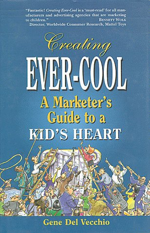 Creating Ever-Cool: A Marketer's Guide to a Kid's Heart 9781565542563