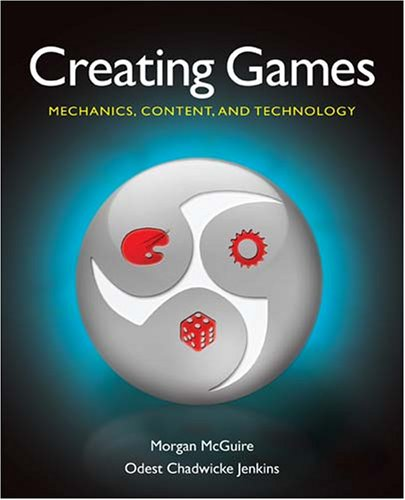 Creating Games: Mechanics, Content, and Technology 9781568813059
