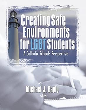Creating Safe Environments for LGBT Students: A Catholic Schools Perspective 9781560236061