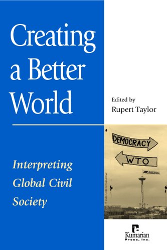 Creating a Better World: Interpreting Global Civil Society 9781565491885