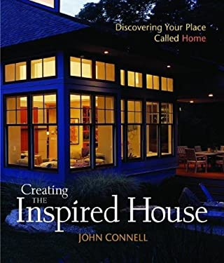 Creating the Inspired House: Discovering Your Place Called Home 9781561586912