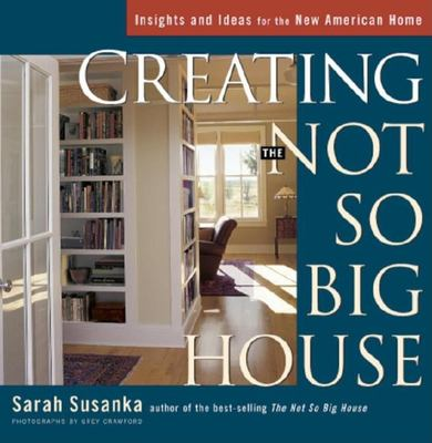 Creating the Not So Big House: Insights and Ideas for the New American House 9781561583775