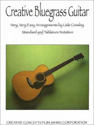 Creative Bluegrass Guitar: Very, Very Easy Arrangements 9781569221013