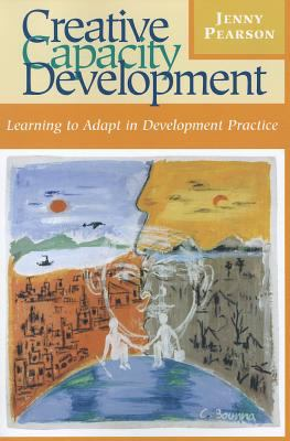 Creative Capacity Development: Learning to Adapt in Development Practice 9781565493292