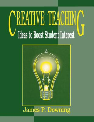 Creative Teaching: Ideas to Boost Student Interest 9781563084768