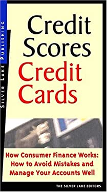 Credit Scores, Credit Cards: How Consumer Credit Works: How to Avoid Mistakes and How to Manage It Well 9781563437823