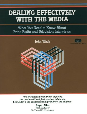 Crisp: Dealing Effectively with the Media Crisp: Dealing Effectively with the Media: What You Need to Know about Print, Radio and Television Intewhat