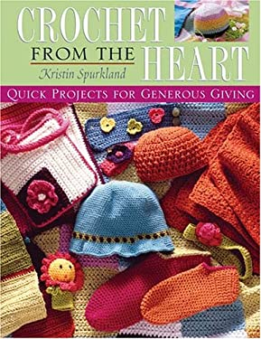 Crochet from the Heart: Quick Projects for Generous Giving 9781564776068