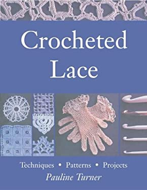 Crocheted Lace: Techniques, Patterns, and Projects 9781564775764