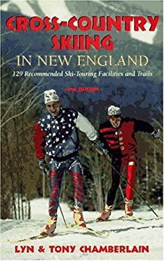 Cross-Country Skiing in New England: 129 Recommended Ski-Touring Facilities and Trails 9781564408372