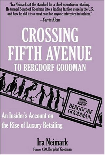 Crossing Fifth Avenue to Bergdorf Goodman: An Insider's Account on the Rise of Luxury Retailing 9781561712083