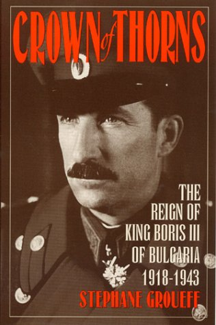 Crown of Thorns: The Reign of King Boris III of Bulgaria, 1918-1943 9781568331140