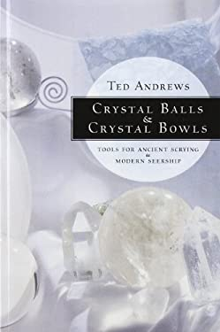 Crystal Balls & Crystal Bowls Crystal Balls & Crystal Bowls: Tools for Ancient Scrying & Modern Seership Tools for Ancient Scrying & Modern Seership 9781567180268