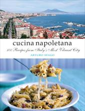 Cucina Napoletana: 100 Recipes from Itlay's Most Vibrant City 7008768
