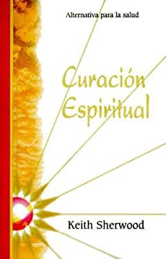 Curacion Espiritual: Alternativa Para La Salud 9781567186277