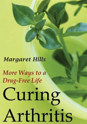 Curing Arthritis: More Ways to a Drug-Free Life 9781560004592