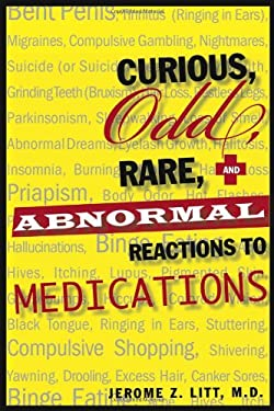 Curious, Odd, Rare, & Abnormal Reactions to Medications 9781569803677