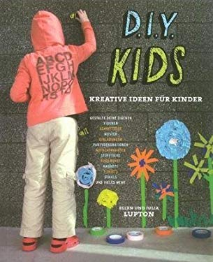 D.I.Y. Kids: Kreative Ideen Fur Kinder 9781568988672