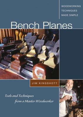 Bench Planes: Tools and Techniques from a Master Woodworker 9781565233508