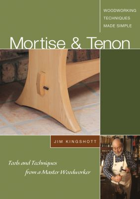 Mortise & Tenon: Tools and Techniques from a Master Woodworker 9781565233492