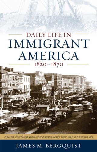 Daily Life in Immigrant America, 1820-1870: How the First Great Wave of Immigrants Made Their Way in America 9781566638296
