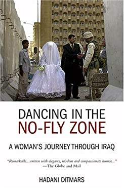 Dancing in the No-Fly Zone: A Woman's Journey Through Iraq 9781566566346
