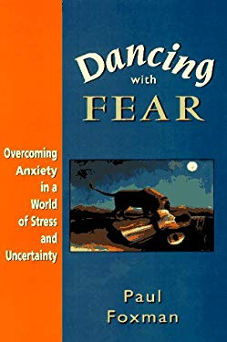 Dancing with Fear: Overcoming Anxiety in a World of Stress and Uncertainty 9781568215495