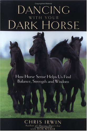 Dancing with Your Dark Horse: How Horse Sense Helps Us Find Balance, Strength, and Wisdom 9781569243879