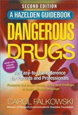 Dangerous Drugs: An Easy-To-Use Reference for Parents and Professionals 9781568389813