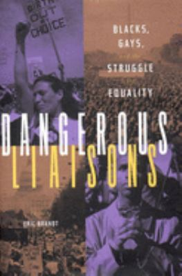 Dangerous Liaisons: Blacks, Gays, and the Struggle for Equality 9781565844551
