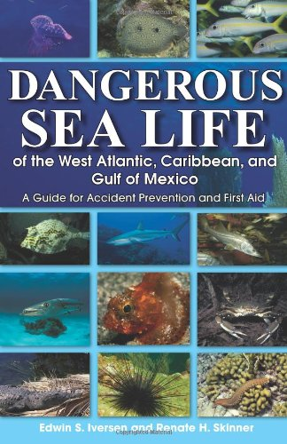 Dangerous Sea Life of the West Atlantic, Caribbean, and Gulf of Mexico: A Guide for Accident Prevention and First Aid 9781561643707