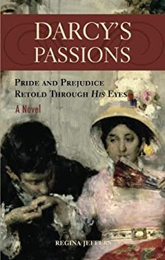 Darcy's Passions: Pride and Prejudice Retold Through His Eyes 9781569756997