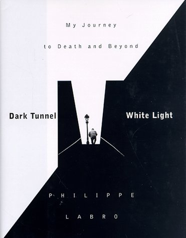 Dark Tunnel, White Light: My Journey to Death and Beyond 9781568362007