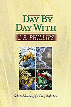 Day by Day with J. B. Phillips: Selected Readings for Daily Reflection 9781565637269