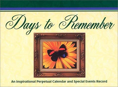 Days to Remember: An Inspirational Perpetual Calendar and Special Events Record 9781563830655