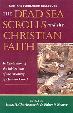 The Dead Sea Scrolls and the Christian Faith: In Celebration of the Jubilee Year of the Discovery of Qumran Cave I - Charlesworth, James H. / Weaver, Walter P.
