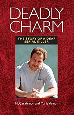 Deadly Charm: The Story of a Deaf Serial Killer 9781563684432